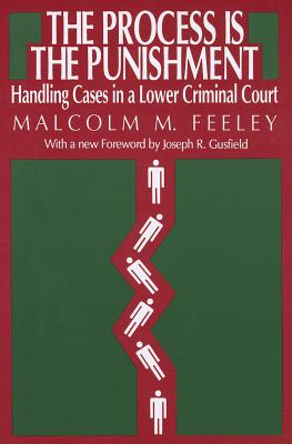 The Process Is the Punishment By Feeley, Malcolm M.