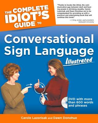 The Complete Idiot's Guide To Conversational Sign Language Illustrated By Lazorisak, Carole/ Donohue, Dawn